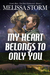 My Heart Belongs to Only You (Cupid's Bow - First Generation, #2)