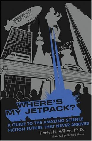 Where's My Jetpack? by Daniel H. Wilson