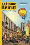 At Home in Beirut: A Practical Guide to Living in the Lebanese Capital