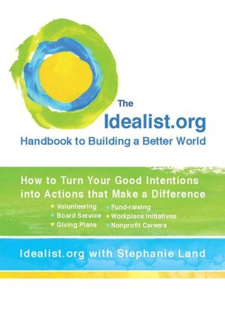 The Idealist.org Handbook to Building a Better World by Idealist.org