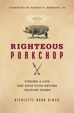 Righteous Porkchop: Finding a Life and Good Food Beyond Factory Farms