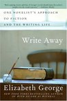 Write Away : One Novelist's Approach to Fiction and the Writing Life