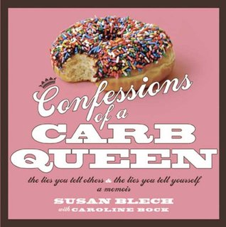 Confessions of a Carb Queen by Susan Blech