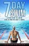 7 DAY SWIM: Learn How To Swim Like A Pro In Just 7 Days