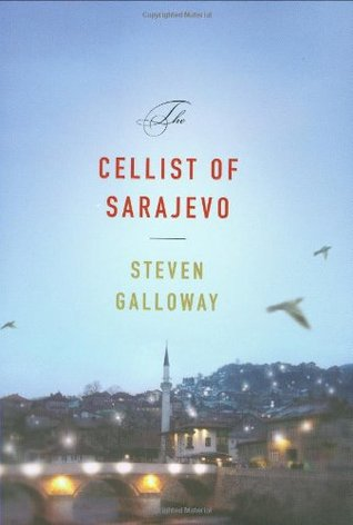 The Cellist of Sarajevo by Steven Galloway