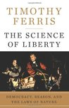 The Science of Liberty: Democracy, Reason and the Laws of Nature