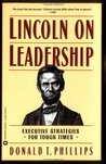 Lincoln on Leadership: Executive Strategies for Tough Times by Donald T. Phillips, Phillips