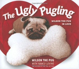 The Ugly Pugling by Wilson the Pug