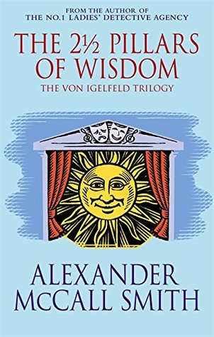 The 2 1/2 Pillars of Wisdom by Alexander McCall Smith