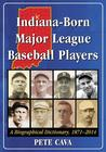 Indiana-Born Major League Baseball Players: A Biographical Dictionary, 1871-2014