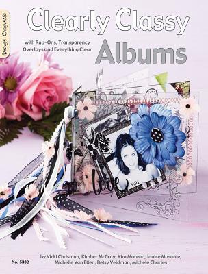 Clearly Classy Albums: With Rub-Ons, Transparency Overlays and Everything Clear