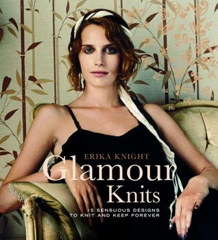 Glamour Knits: 15 Sensuous Designs to Knit and Keep Forever (Erika Knight Collectibles)