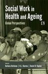 Social Work in Health and Ageing: Global Perspectives