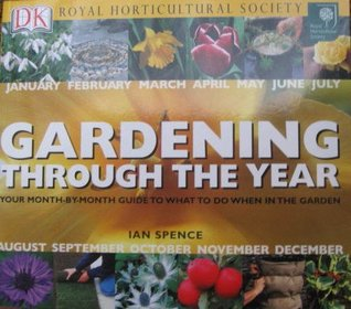 RHS Gardening Through The Year: Your Month-By-Month Guide To What To Do When In The Garden