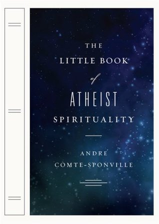 The Little Book of Atheist Spirituality by André Comte-Sponville
