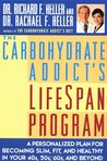 The Carbohydrate Addict's LifeSpan Program: Personalized Plan for Becoming Slim, Fit, and Healthy in Your 40s, 50s, 60s, and Beyond