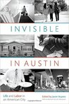 Invisible in Austin: Life and Labor in an American City