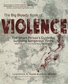 The Big Bloody Book of Violence: The Smart Person's Guide for Surviving Dangerous Times: What Every Person Must Know About Self-Defense
