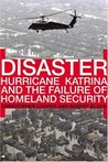Disaster: Hurricane Katrina and the Failure of Homeland Security