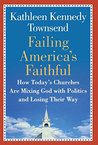 Failing America's Faithful: How Today's Churches Are Mixing God with Politics and Losing Their Way