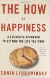The How of Happiness: A Scientific Approach to Getting the Life You Want