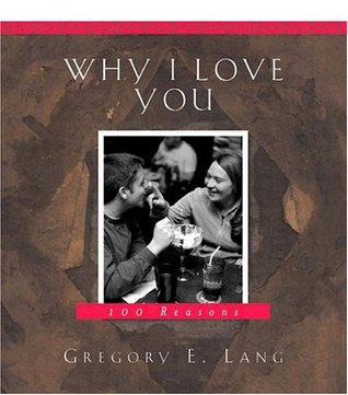 Why I Love You (100 Reasons) by Gregory E. Lang — Reviews ...