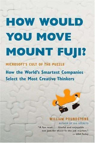 How Would You Move Mount Fuji? Microsoft's Cult of the Puzzle... by William Poundstone