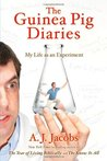 The Guinea Pig Diaries by A.J. Jacobs
