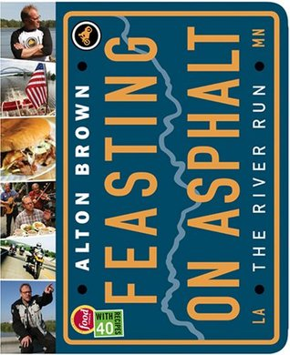 Feasting on Asphalt by Alton Brown