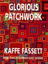 Glorious patchwork : more than 25 glorious quilt designs / Kaffe Fassett with Liza Prior Lucy ; special photography by Debbie Patterson