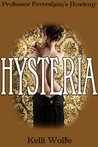Hysteria: A Victorian Medical Exam Erotica (Professor Feversham's Academy of Young Women's Correctional Education Book 1)