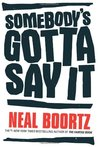Somebody's Gotta Say It by Neal Boortz