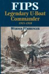 Fips : Legendary U-Boat Commander 1915-1918