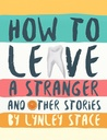 How To Leave A Stranger And Other Stories