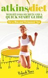 ATKINS DIET: Weight Loss Secrets and a Quick Start Guide For a New and Permanent You: Rapid Weight Loss Guide For Beginners, Rapid Weight Loss Guide, Atkins Rapid Weight Loss