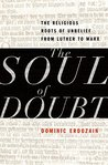 The Soul of Doubt: The Religious Roots of Unbelief from Luther to Marx