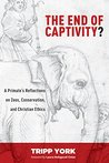 The End of Captivity?: A Primate's Reflections on Zoos, Conservation, and Christian Ethics