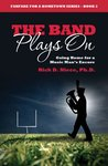 The Band Plays On (Fanfare for a Hometown Book 2)