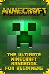 Minecraft: The Ultimate Minecraft Handbook For Beginners. 2 FREE GIFTS! (Construction, Combat, Potions, Essentials, Building, Secrets)