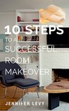 10 Steps to Your Perfect Room Makeover: How to think like a designer and take the fear out of your room redo