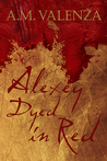 Alexey Dyed in Red (The Zhakieve Chronicles #1)