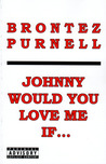 Johnny Would You Love Me If...