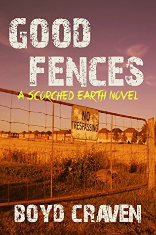 Good Fences (Scorched Earth)  - Boyd Craven