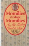 Momilies & More Momilies: As My Mother Used to Say