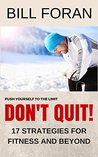 Don't Quit! 17 Strategies For Fitness And Beyond: Push Yourself To The Limit