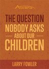 The Question Nobody Asks About Our Children