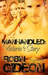 Manhandled: Victoria's Story by Robin Gideon: Manhandled, Book Two