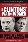 The Clintons' War on Women by Roger Stone