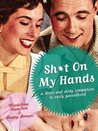 SH*T ON MY HANDS - A Down and Dirty companion to Early Parenthood