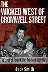 The Wicked West of Cromwell Street The Lives of Serial Killers Fred and Rose West: The Lives of Serial Killers Fred and Rose West